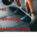 ¿Qué es el Entrenamiento MadCow 5×5?